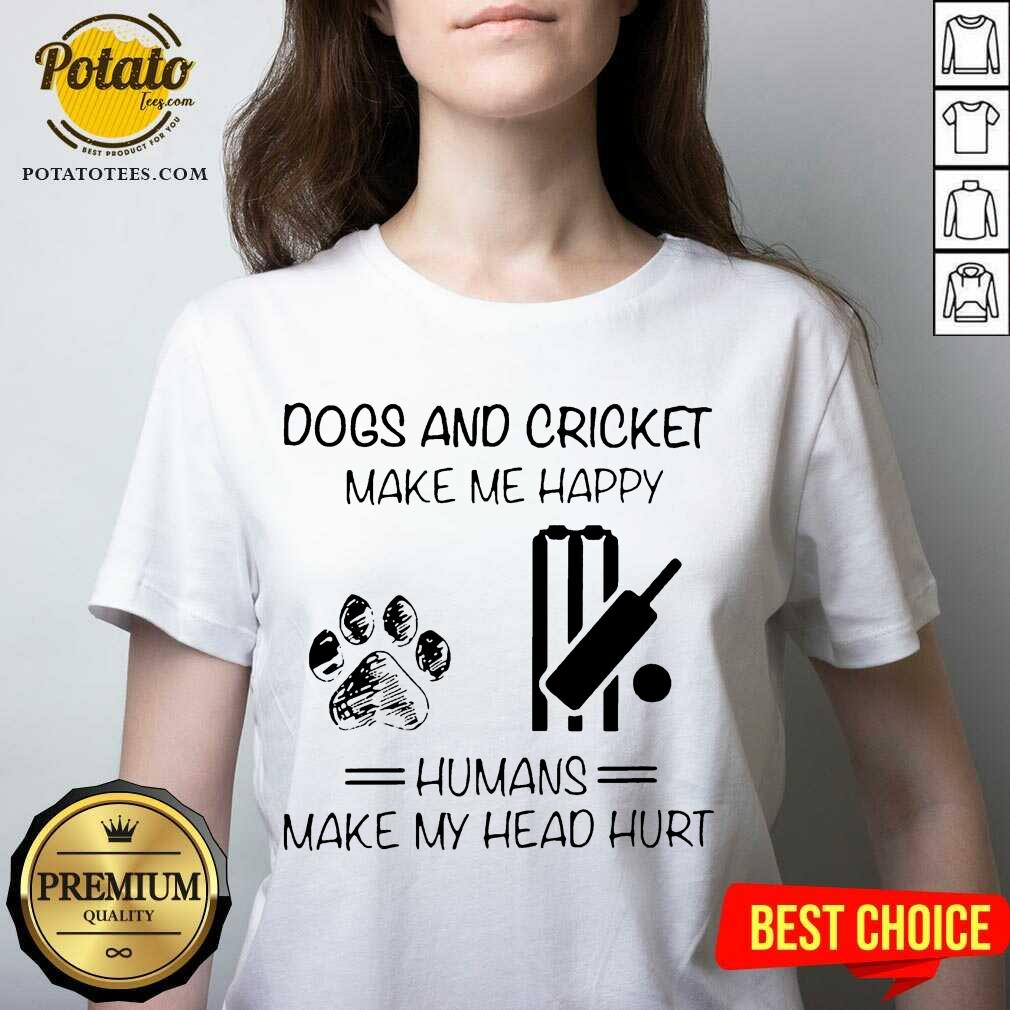 Dogs And Cricket Make Me Happy Humans Make My Head Hurt V-neck