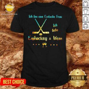 Ich Bin Eine Einfache Frau Ich Liebe Eishockey Und Wein Shirt