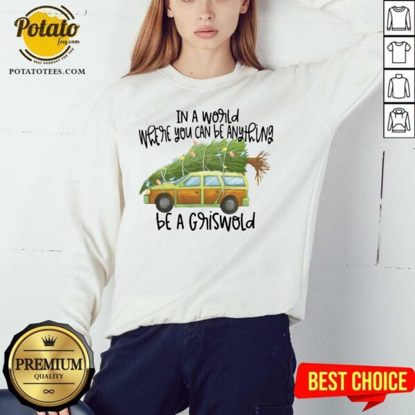 Perfect In A World Where You Can Be Anything Be A Griswold Sweatshirt- Design By Potatotees.com