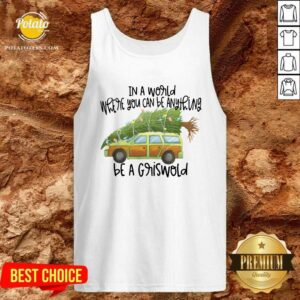 Perfect In A World Where You Can Be Anything Be A Griswold Tank-Top- Design By Potatotees.com