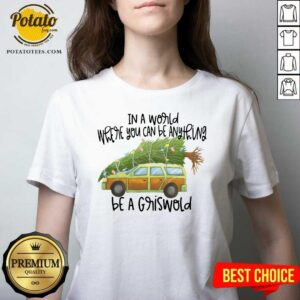 Perfect In A World Where You Can Be Anything Be A Griswold V-neck- Design By Potatotees.com