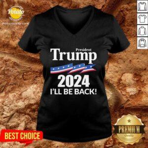 Perfect President Trump 2024 I'll Be Back V-neck- Design By Potatotees.com