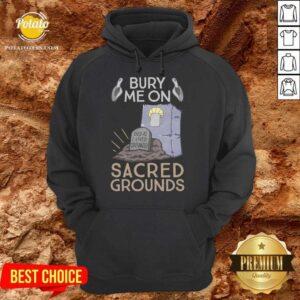 Bury Me On Sacred Grounds Hoodie