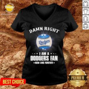 Damn Right I Am A Dodgers Fan Now And Forever V-neck - Design By Potatotees.com