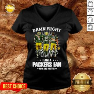 Favre Starr Rodgers Damn Right I Am A Green Bay Packers Fan Now Forever Signatures V-neck