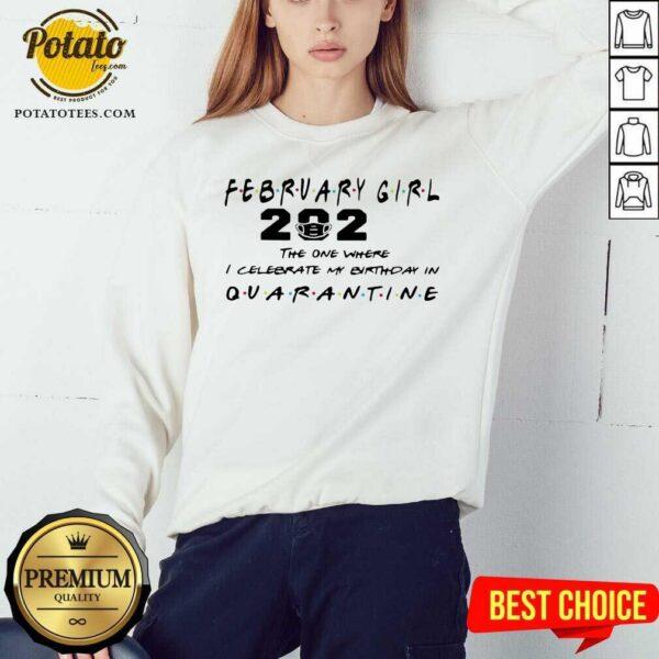 February Girl 2021 The One Where I Celebrate My Birthday In Quarantine Sweatshirt