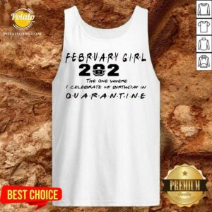 February Girl 2021 The One Where I Celebrate My Birthday In Quarantine Tank-Top