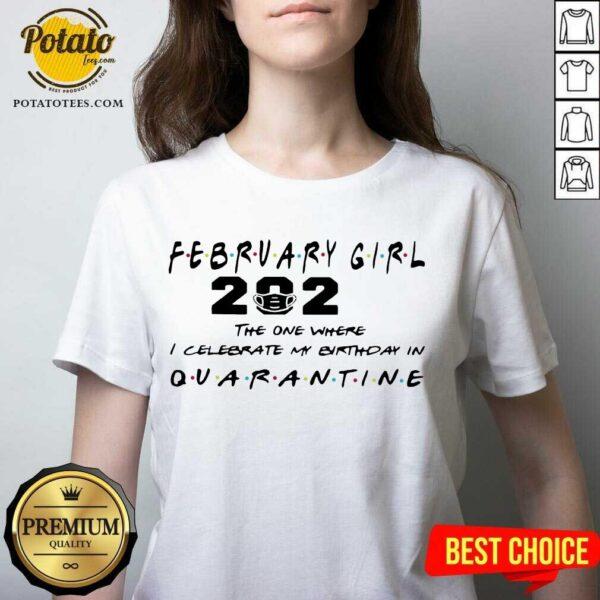 February Girl 2021 The One Where I Celebrate My Birthday In Quarantine V-neck