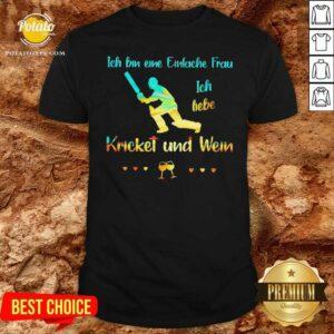 Ich Bin Eine Einfache Frau Ich Liebe Cricket Und Wein Shirt