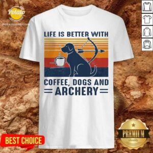 Life Is Better With Coffee Dogs And Archery Vintage Shirt