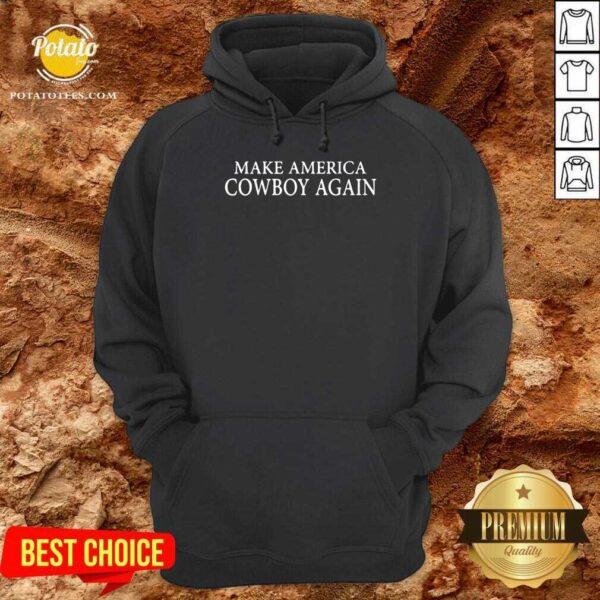 Make America Cowboy Again Hoodie - Design By Potatotees.com