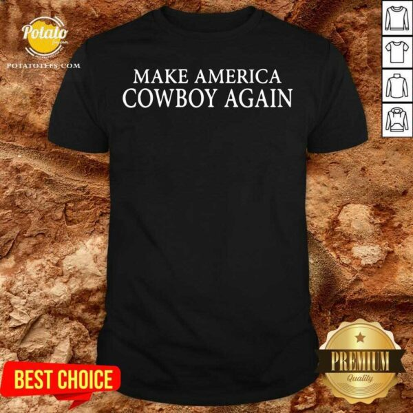 Make America Cowboy Again Shirt- Design By Potatotees.com