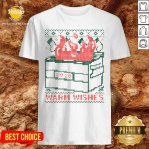 Premium Warm Wishes Dumpster Fire Shirt- Design By Potatotees.com