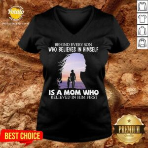 Behind Every Son Who Believes In Himself Is A Mom Who Believed In Him First V-neck