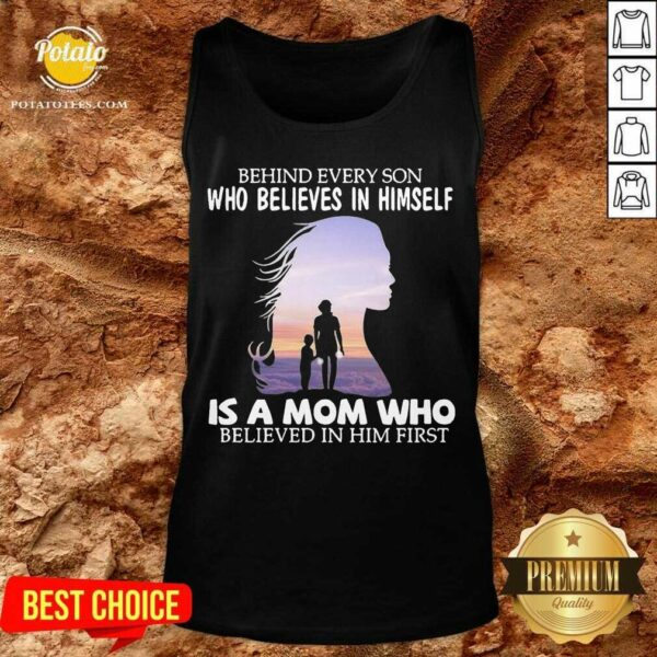 Behind Every Son Who Believes In Himself Is A Mom Who Believed In Him First Tank-Top