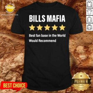 Buffalo Bills Mafia Best Fanbase In The World Would Recommend Shirt- Design By Potatotees.com