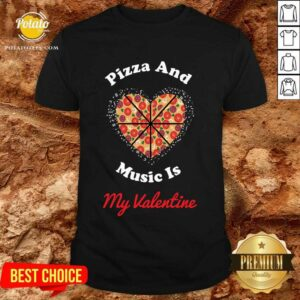 Pizza And Music Is My Valentine Shirt
