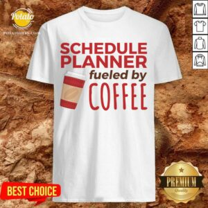 Schedule Planner Fueled By Coffee Shirt