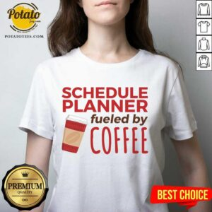 Schedule Planner Fueled By Coffee V-neck