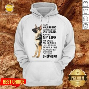 I Am Your Friend Your Partner Your Shepherd You Are Hoodie Life Hoodie