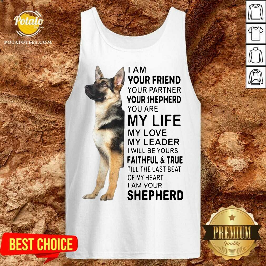 I Am Your Friend Your Partner Your Shepherd You Are My Life Tank-Top