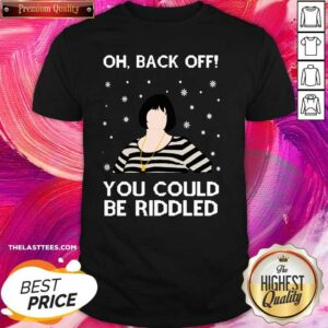 Top Oh Back Off You Could Be Riddled Ugly Christmas Shirt - Design By Potatotees