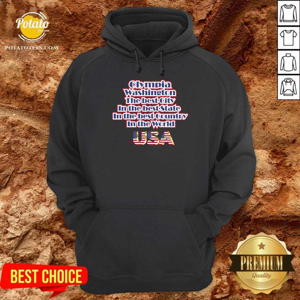 Olympia Washington The Best City In The Best State In The Best Country In The World USA Hoodie - Design By Potatotees.com
