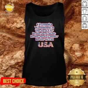 Olympia Washington The Best City In The Best State In The Best Country In The World USA Tank-Top - Design By Potatotees.com