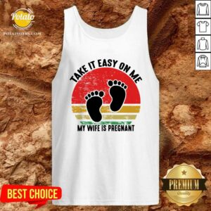 Top Take It Easy On Me My Wife Is Pregnant Retro Vintage New Dad Tank Top- Design By Potatotees.com