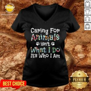 Caring For Animals Isn't What I Do It's Who I Am Pet Lovers V-neck