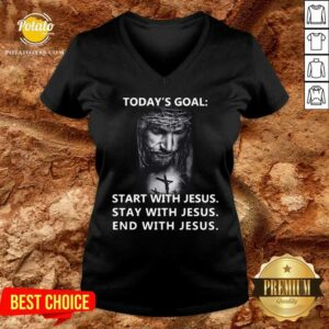 Today's Goal Start With Jesus Stay With Jesus End With Jesus 2021 V-neck