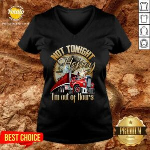 Not Tonight Honey I'm Out Of Hours Truck Driver V-neck