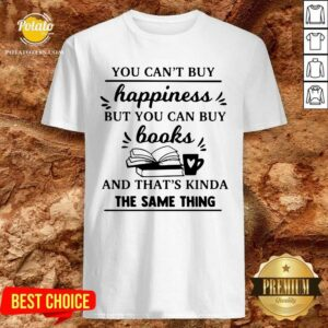 You Can't Buy Happiness But You Can Buy Books And That's Kinda The Same Thing Shirt