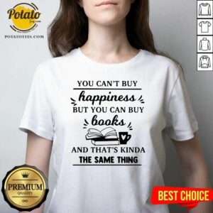 You Can't Buy Happiness But You Can Buy Books And That's Kinda The Same Thing V-neck