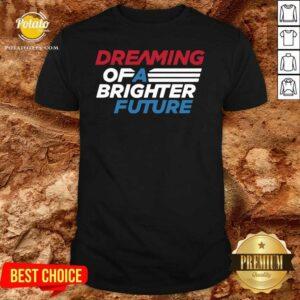 Dream Of A Brighter Future Shirt