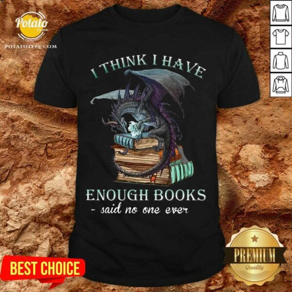 Pretty Dragon I Think I Have Enough Books Said No One Ever Shirt