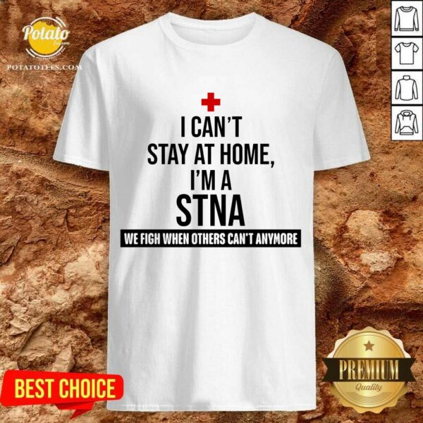 Pretty I Cant Stay At Home Im A STNA Nurse Shirt