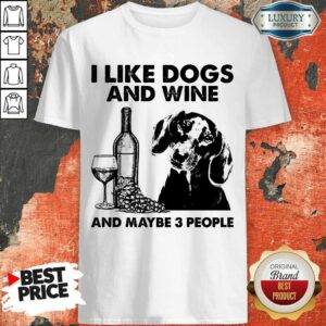 Happy I Like Dachshund And Wine And Maybe 3 People Shirt