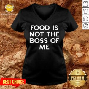 Original Food Is Not The Boss Of Me V-neck