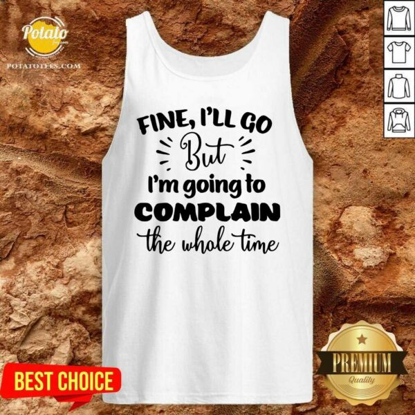Pretty Fine I'll Go But Im Complain The Whole Time Tank-Top