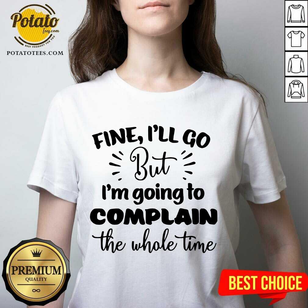 Pretty Fine I'll Go But Im Complain The Whole Time V-neck