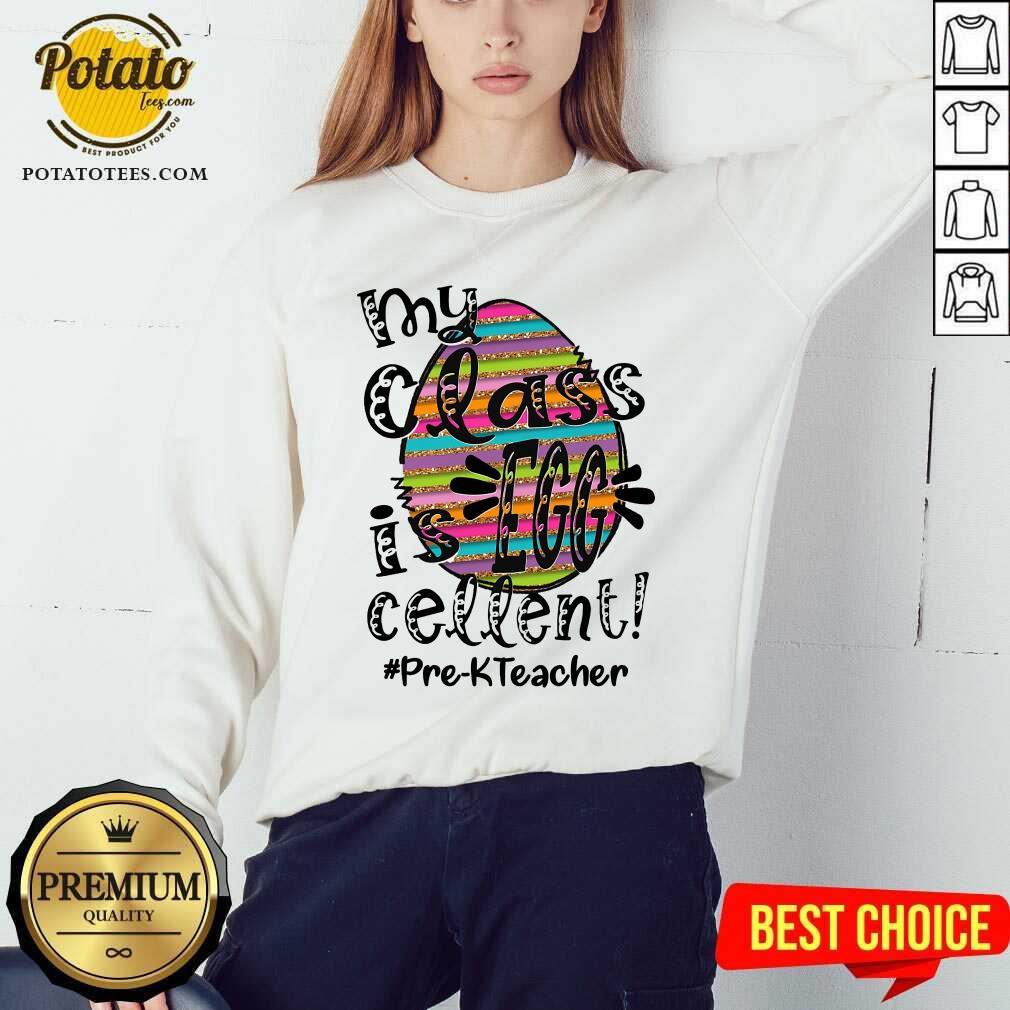 Top My Class Is Egg Cellent Pre-K Teacher Sweatshirt