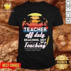 Teacher Off Duty Beaching Not Teaching Vintage Shirt- Design By Potatotees.com