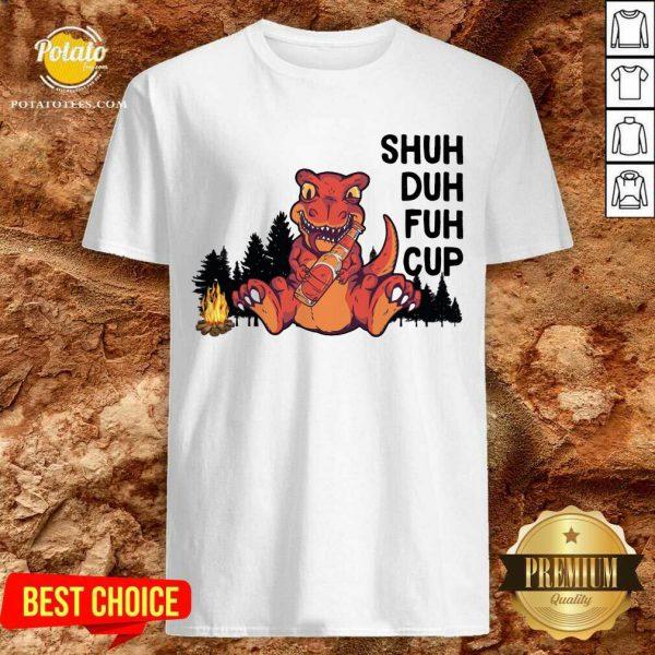 Dinosaur Camping Shuh Duh Fuh Cup Shirt