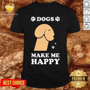 Dogs Make Me Happy 2 Shirt