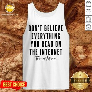 Don'T Believe Everything You Read On The Internet Tank Top