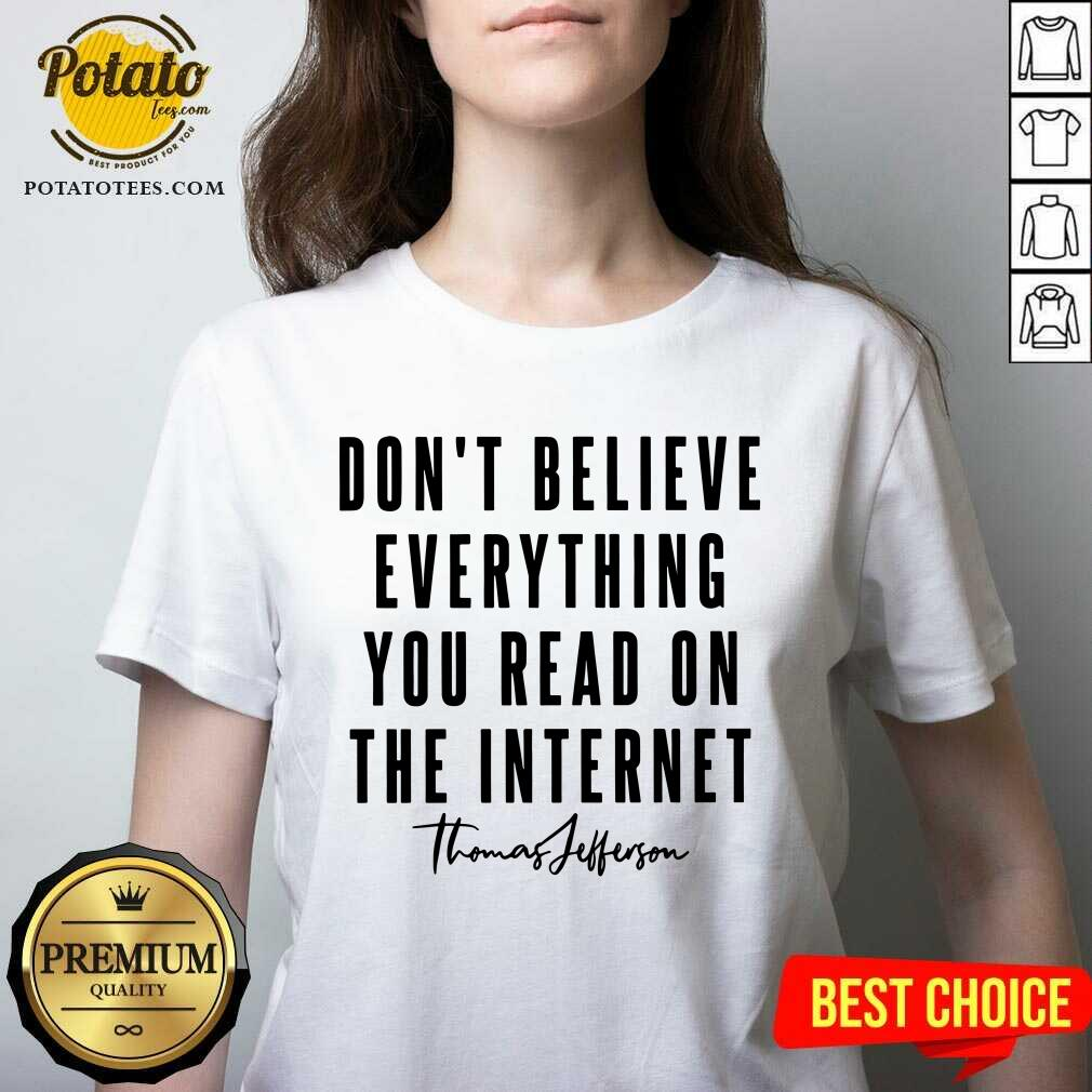 Don'T Believe Everything You Read On The Internet V-neck