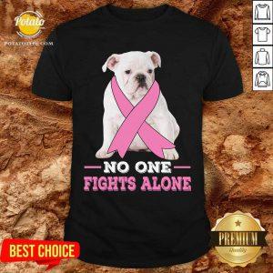 Fight White Bulldog No One Fights Alone Shirt