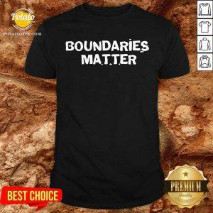 Funny Boundaries Matter Shirt