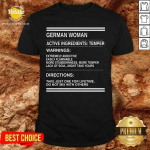 German Woman Active Ingredients Temper Warnings Extremely Addictive Easily Flammable Shirt